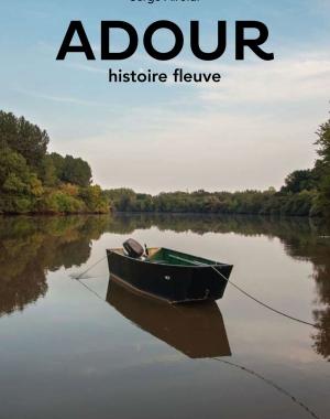 Adour, histoire fleuve | Serge Airoldi | Le Festin