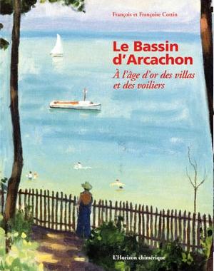 Le Bassin d'Arcachon- À l'âge d'ôr des villas et des voiliers | L'Horizon chimérique