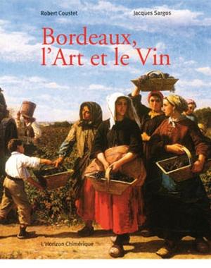Bordeaux, l'Art et le Vin / L'horizon chimérique