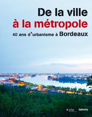De la ville à la métropole - 40 ans d'urbanisme à Bordeaux