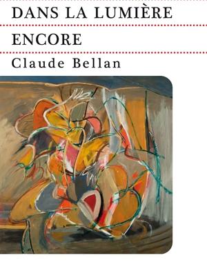 Dans la lumière encore - Claude Bellan | Le Festin