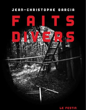 Jean-Christophe Garcia - Faits divers | Le Festin