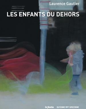 Laurence Gautier - Les enfants du dehors | Le Festin