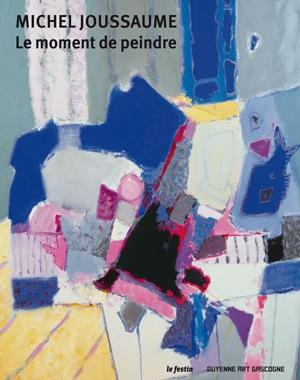 Michel Joussaume - Le moment de peindre - Le Festin