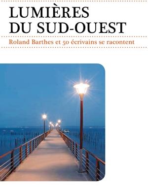 Lumières du Sud Ouest | Roland Barthes et 50 écrivains se racontent… | Le Festin