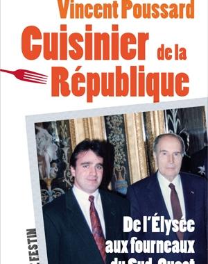 Vincent Poussard - Cuisinier de la République | Joël Raffier | Le Festin
