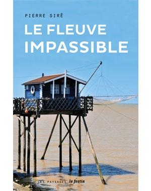 Le fleuve impssaible - Pierre Siré - Éditions Le Festin
