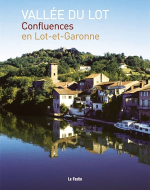 Vallée du Lot. Confluences en Lot-et-Garonne | Le Festin