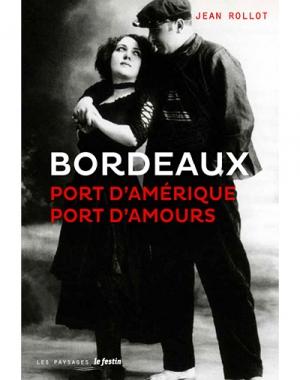 Bordeaux, port d'Amérique, port d'amours