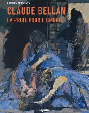Claude Bellan - La proie pour l'ombre | Le Festin