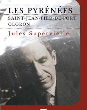 Les Pyrénées. Saint-Jean-Pied-de-Port. Oloron | Jules Supervielle | Le Festin