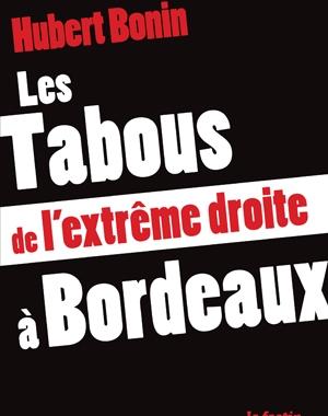 Les Tabous de l'extrême droite à Bordeaux | Hubert Bonin | Le Festin